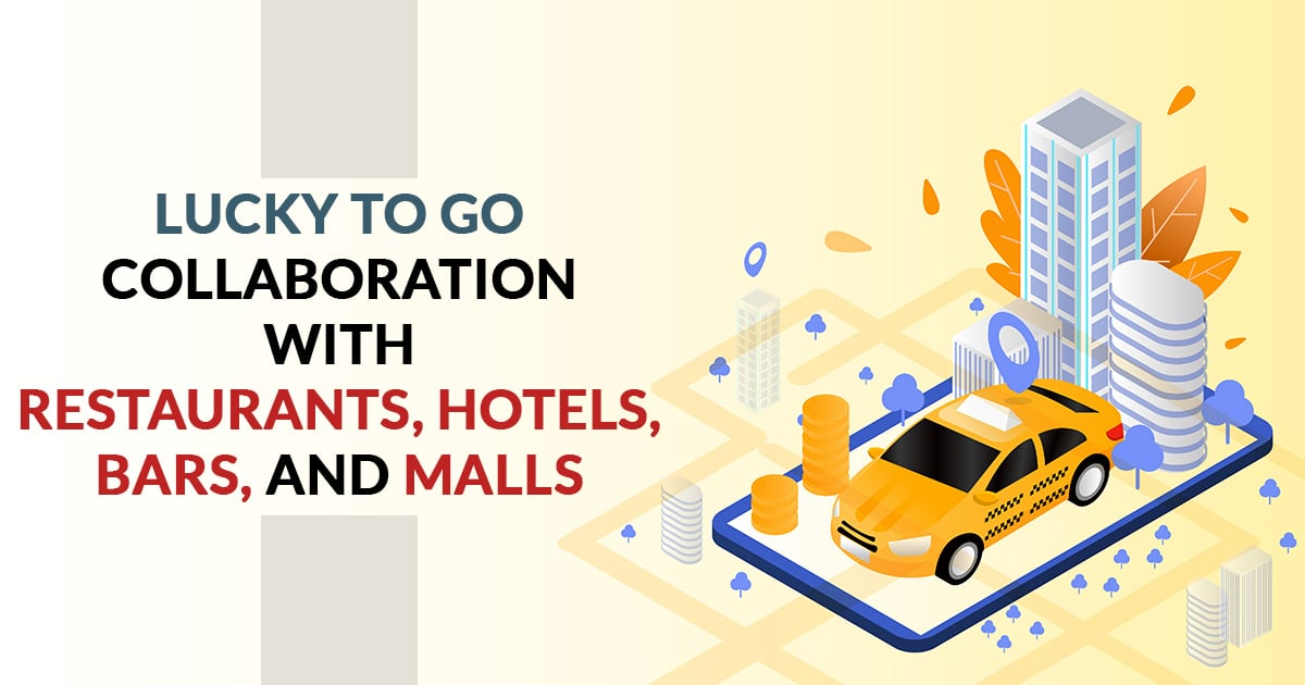 Lucky To Go Collaboration with Restaurants, Hotels, Bars, and Malls